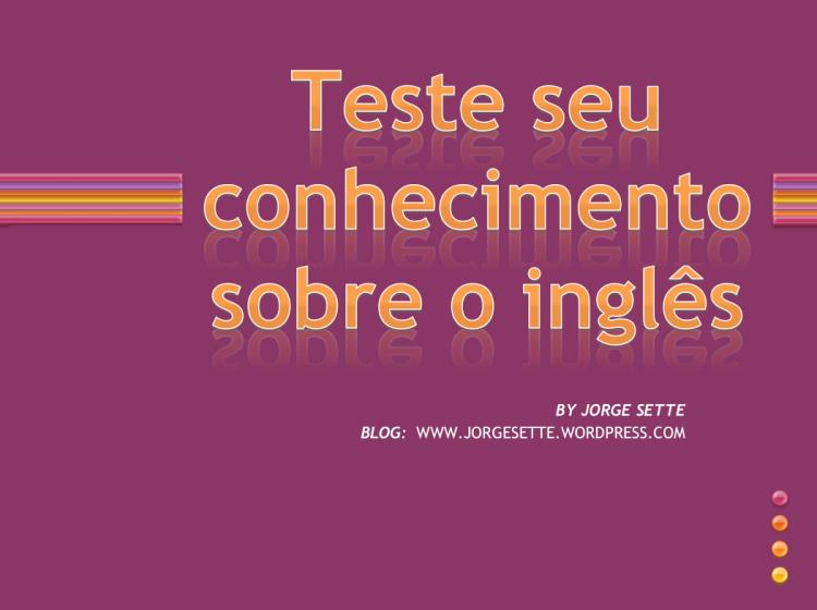 Venham testar seu conhecimento sobre a língua inglesa num QUIZ divertido.