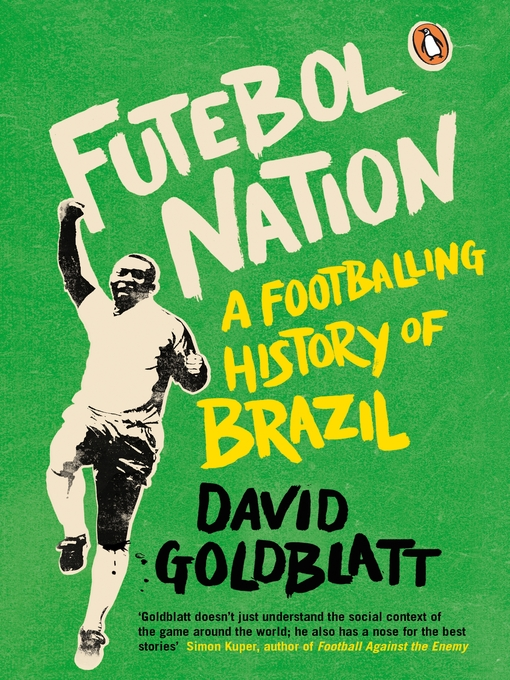 Futebol Nation: A Footballing History of Brazil, by David Goldblatt